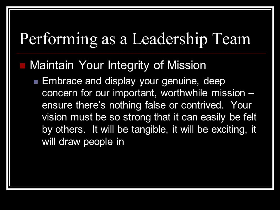 Maintain Your Integrity of Mission Embrace and display your genuine, deep concern for our important, worthwhile mission – ensure there's nothing false or contrived.