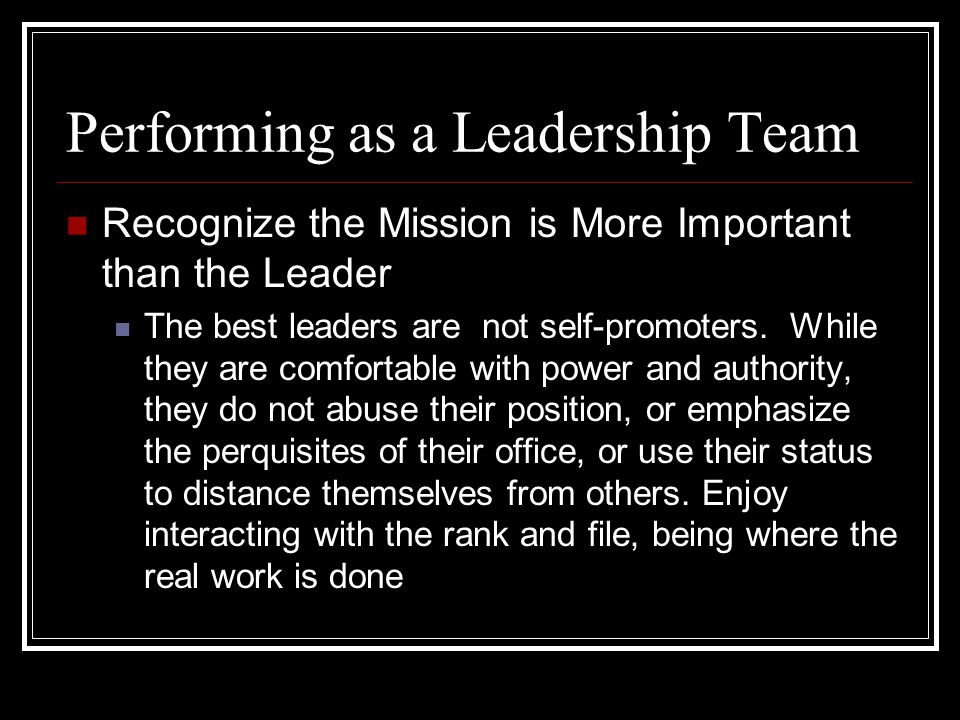 Recognize the Mission is More Important than the Leader The best leaders are not self-promoters.