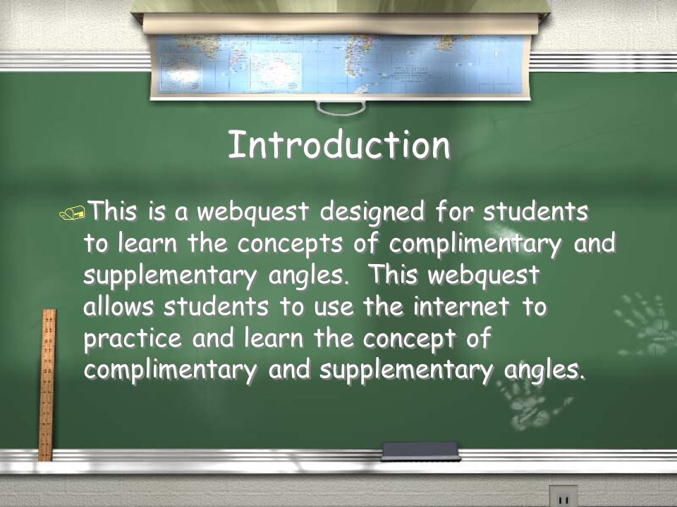 Learners / Grade 9 - Geometry or Interactive Math Program (IMP) Level 1 or 2 / Learners should know what a right angle looks like, and the symbol that represents a right angle / Learners should also know that a straight line forms a 180˚ angle / When teaching this lesson an easy way for students to remember the definitions is that 'c' comes before 's' in the alphabet, and 90 comes before 180, therefore complementary angles add up to 90˚ and supplementary angles add up to 180˚ / Grade 9 - Geometry or Interactive Math Program (IMP) Level 1 or 2 / Learners should know what a right angle looks like, and the symbol that represents a right angle / Learners should also know that a straight line forms a 180˚ angle / When teaching this lesson an easy way for students to remember the definitions is that 'c' comes before 's' in the alphabet, and 90 comes before 180, therefore complementary angles add up to 90˚ and supplementary angles add up to 180˚