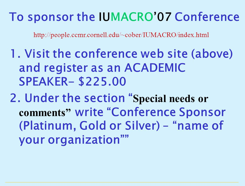 http://people.ccmr.cornell.edu/~cober/IUMACRO/index.html To sponsor the IUMACRO'07 Conference 1.