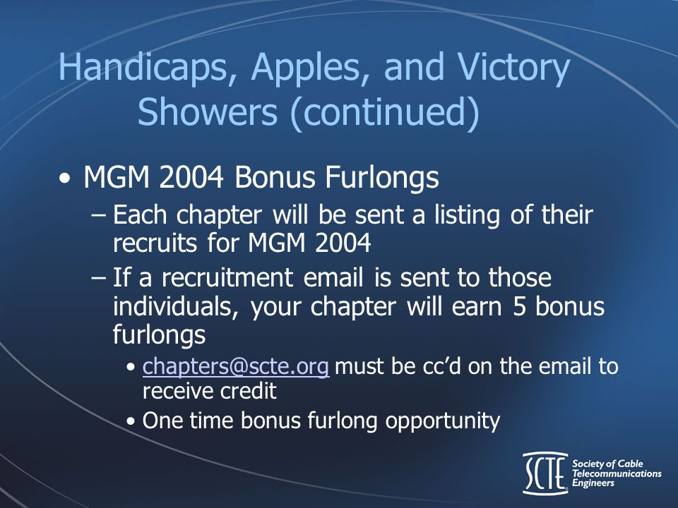 Handicaps, Apples, and Victory Showers (continued) MGM 2004 Bonus Furlongs –Each chapter will be sent a listing of their recruits for MGM 2004 –If a r