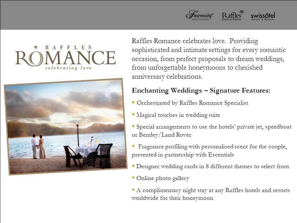 Raffles Romance celebrates love. Providing sophisticated and intimate settings for every romantic occasion, from perfect proposals to dream weddings,