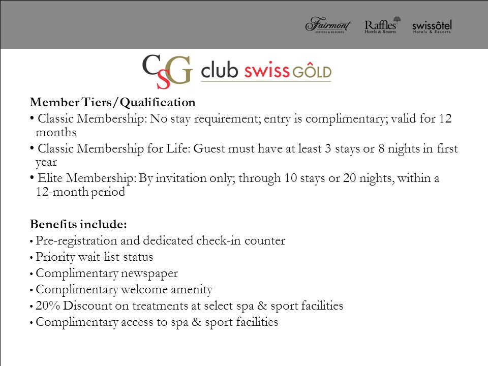 Member Tiers/Qualification Classic Membership: No stay requirement; entry is complimentary; valid for 12 months Classic Membership for Life: Guest mus