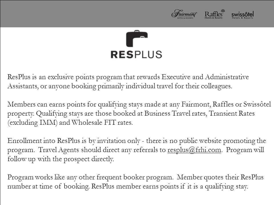 ResPlus is an exclusive points program that rewards Executive and Administrative Assistants, or anyone booking primarily individual travel for their c