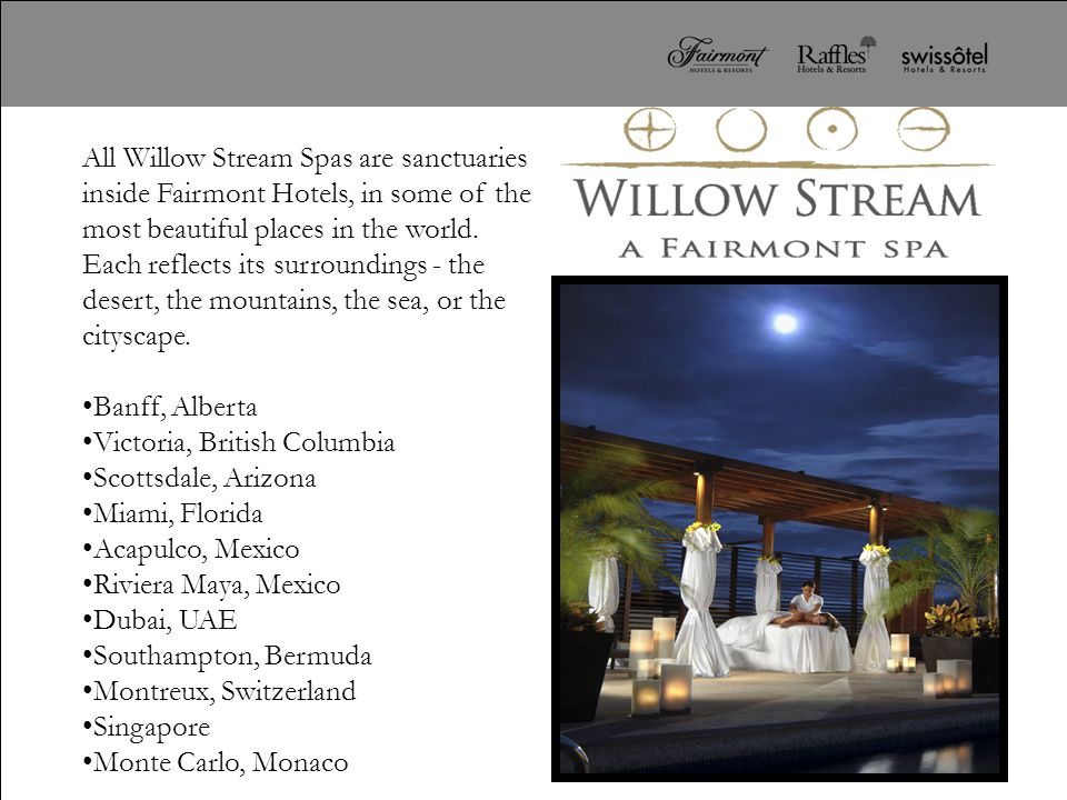 All Willow Stream Spas are sanctuaries inside Fairmont Hotels, in some of the most beautiful places in the world. Each reflects its surroundings - the