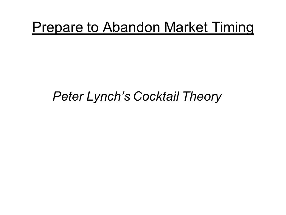 Prepare to Abandon Market Timing Peter Lynch's Cocktail Theory
