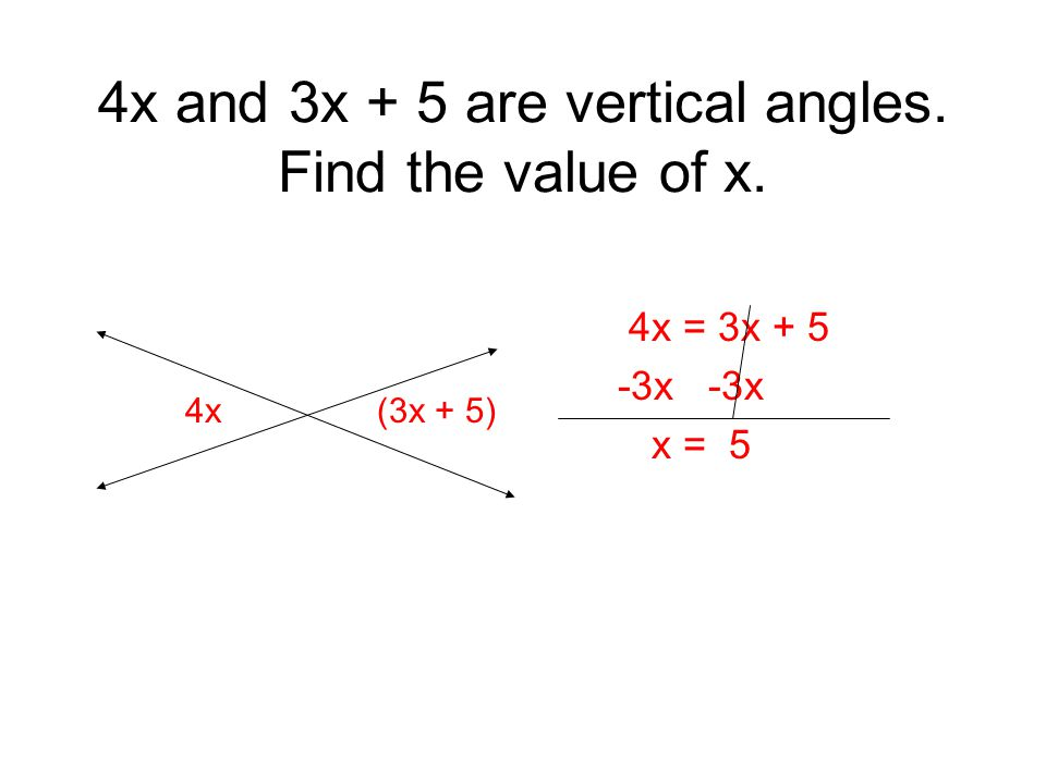(5x – 20) and (3x + 8) are vertical angles.(5x + 4y) and (5x – 20) are supplementary angles.