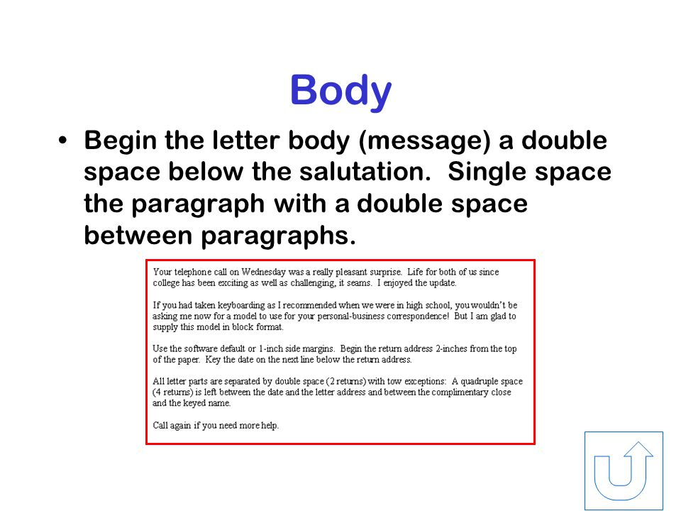 Letter Address & Salutation Key the first line of the letter address a quadruple space below the date.