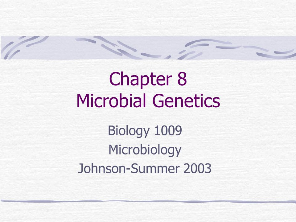 Chapter 8 Microbial Genetics Biology 1009 Microbiology Johnson-Summer 2003