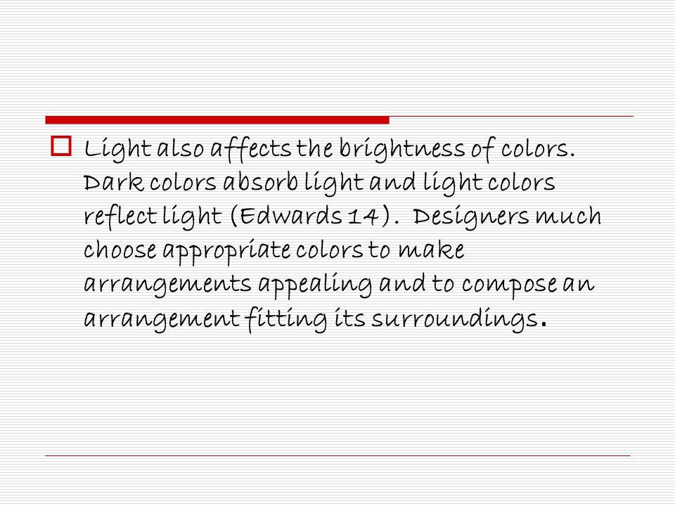  Light also affects the brightness of colors.