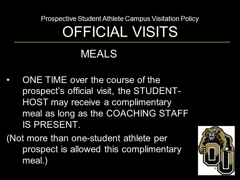Prospective Student Athlete Campus Visitation Policy OFFICIAL VISITS MEALS ONE TIME over the course of the prospect's official visit, the STUDENT- HOS