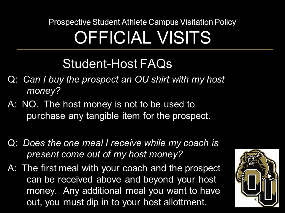 Prospective Student Athlete Campus Visitation Policy OFFICIAL VISITS Student-Host FAQs Q: Can I buy the prospect an OU shirt with my host money? A: NO