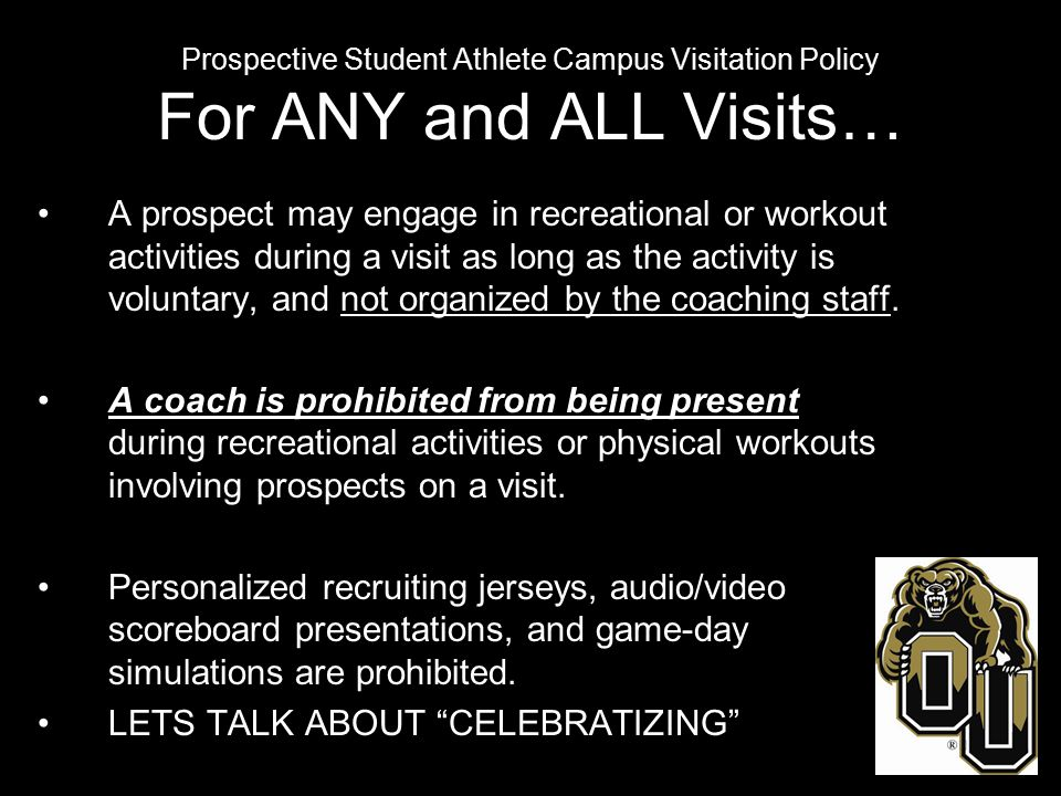 Prospective Student Athlete Campus Visitation Policy OTHER IMPORTANT ITEMS Representatives of Athletics Interests: Boosters Alumni Parents Individuals of Sponsoring Agencies A student-athlete or coach cannot allow conversations to occur anywhere between a prospect and a representative of athletics interests.