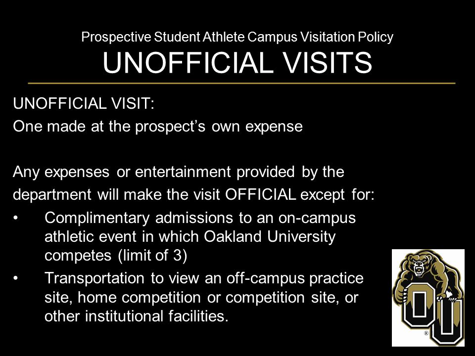 Prospective Student Athlete Campus Visitation Policy UNOFFICIAL VISITS UNOFFICIAL VISIT: One made at the prospect's own expense Any expenses or entert