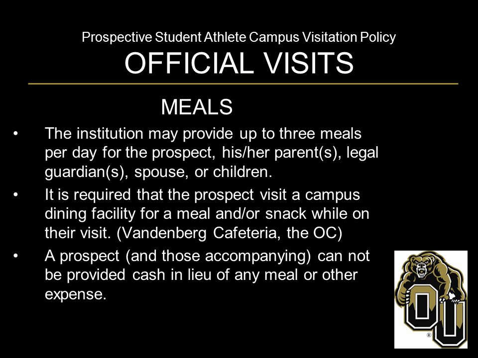Prospective Student Athlete Campus Visitation Policy OFFICIAL VISITS MEALS ONE TIME over the course of the prospect's official visit, the STUDENT- HOST may receive a complimentary meal as long as the COACHING STAFF IS PRESENT.