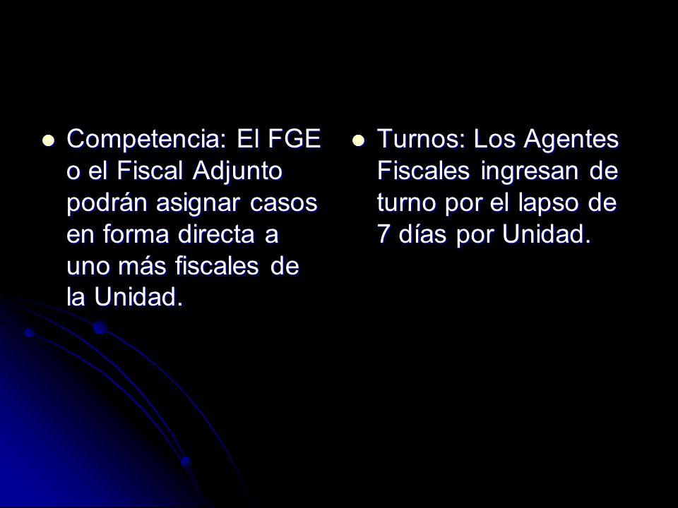 Competencia: El FGE o el Fiscal Adjunto podrán asignar casos en forma directa a uno más fiscales de la Unidad.