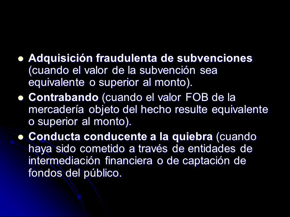 Adquisición fraudulenta de subvenciones (cuando el valor de la subvención sea equivalente o superior al monto).