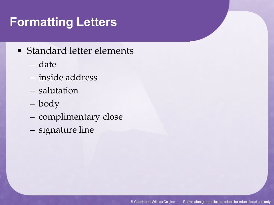 Permission granted to reproduce for educational use only.© Goodheart-Willcox Co., Inc. Standard letter elements – date – inside address – salutation –