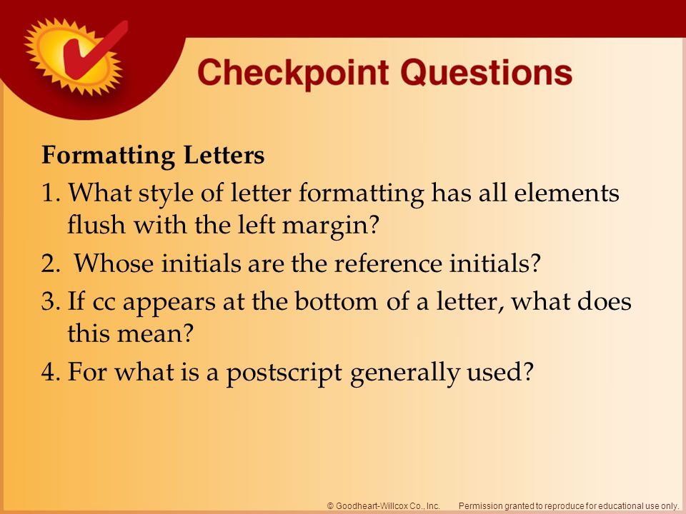 Permission granted to reproduce for educational use only.© Goodheart-Willcox Co., Inc. Formatting Letters 1. What style of letter formatting has all e