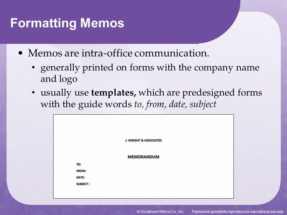 Permission granted to reproduce for educational use only.© Goodheart-Willcox Co., Inc. Formatting Memos Memos are intra-office communication. generall