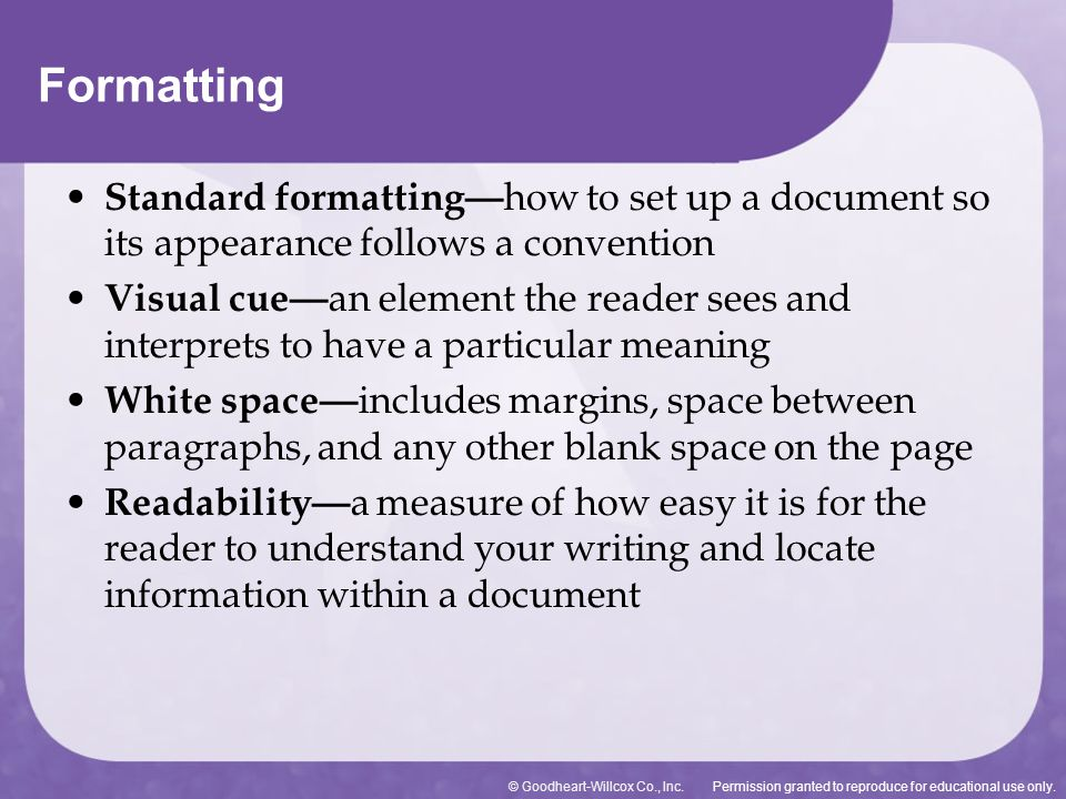 Permission granted to reproduce for educational use only.© Goodheart-Willcox Co., Inc. Formatting Standard formatting— how to set up a document so its