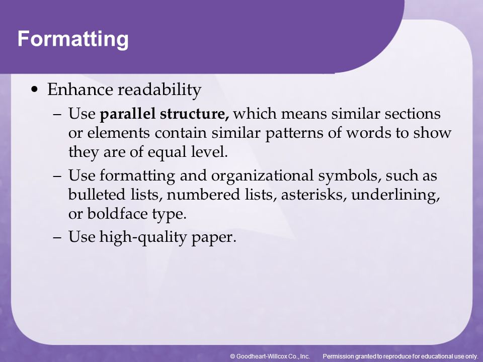 Permission granted to reproduce for educational use only.© Goodheart-Willcox Co., Inc. Enhance readability – Use parallel structure, which means simil