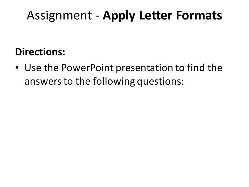Assignment - Apply Letter Formats Directions: Use the PowerPoint presentation to find the answers to the following questions: