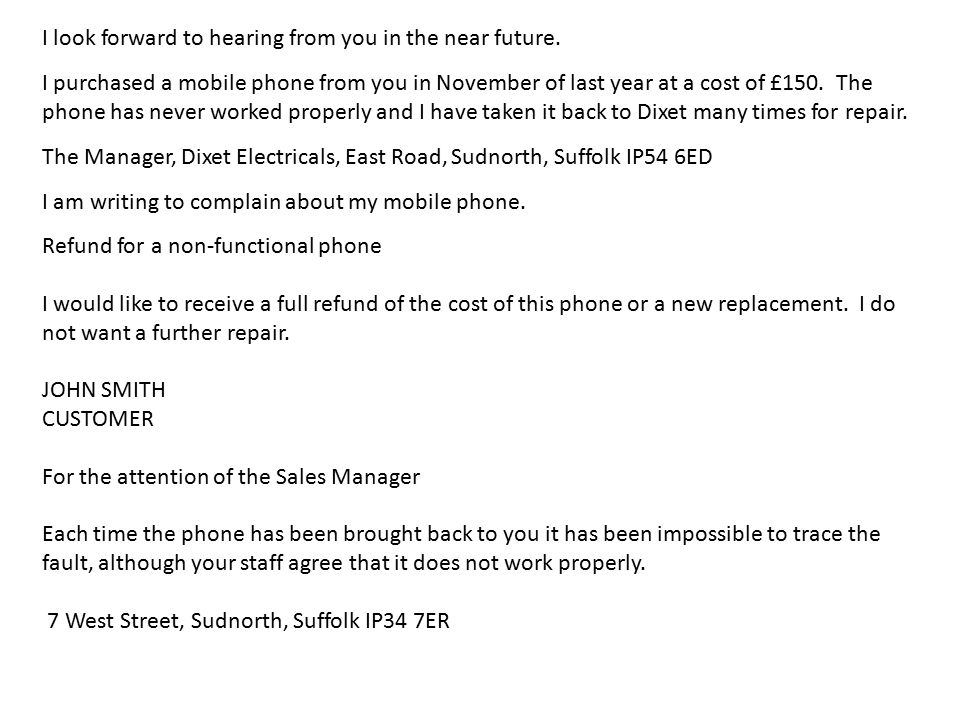 I look forward to hearing from you in the near future. I purchased a mobile phone from you in November of last year at a cost of £150. The phone has n