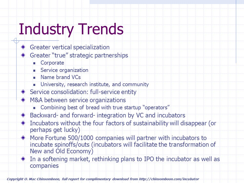 Copyright O. Mac Chinsomboon, full report for complimentary download from http://chinsomboon.com/incubator Industry Trends Greater vertical specializa