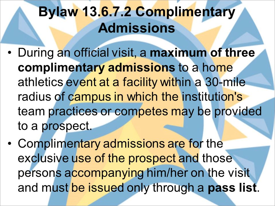 During an official visit, a maximum of three complimentary admissions to a home athletics event at a facility within a 30-mile radius of campus in which the institution s team practices or competes may be provided to a prospect.
