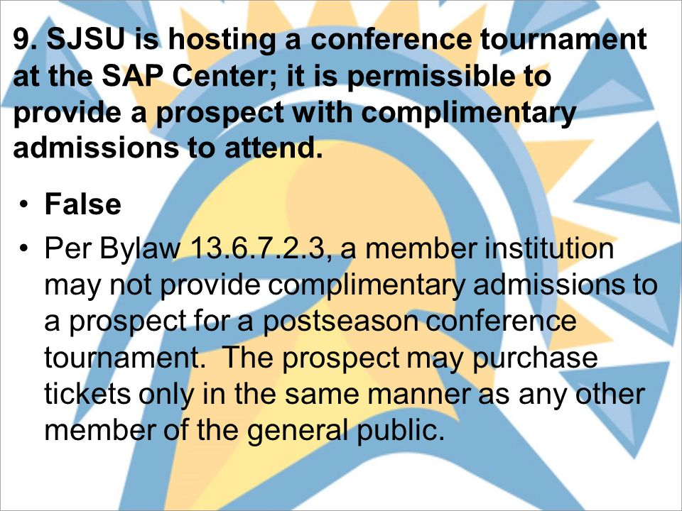 9. SJSU is hosting a conference tournament at the SAP Center; it is permissible to provide a prospect with complimentary admissions to attend. False P
