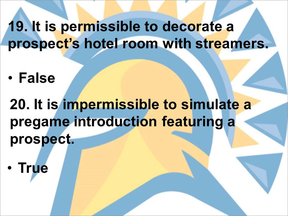 19. It is permissible to decorate a prospect's hotel room with streamers.