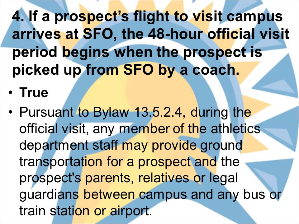 4. If a prospect's flight to visit campus arrives at SFO, the 48-hour official visit period begins when the prospect is picked up from SFO by a coach.