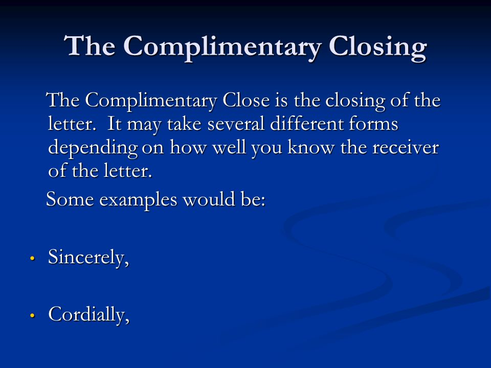 The Complimentary Closing The Complimentary Close is the closing of the letter.