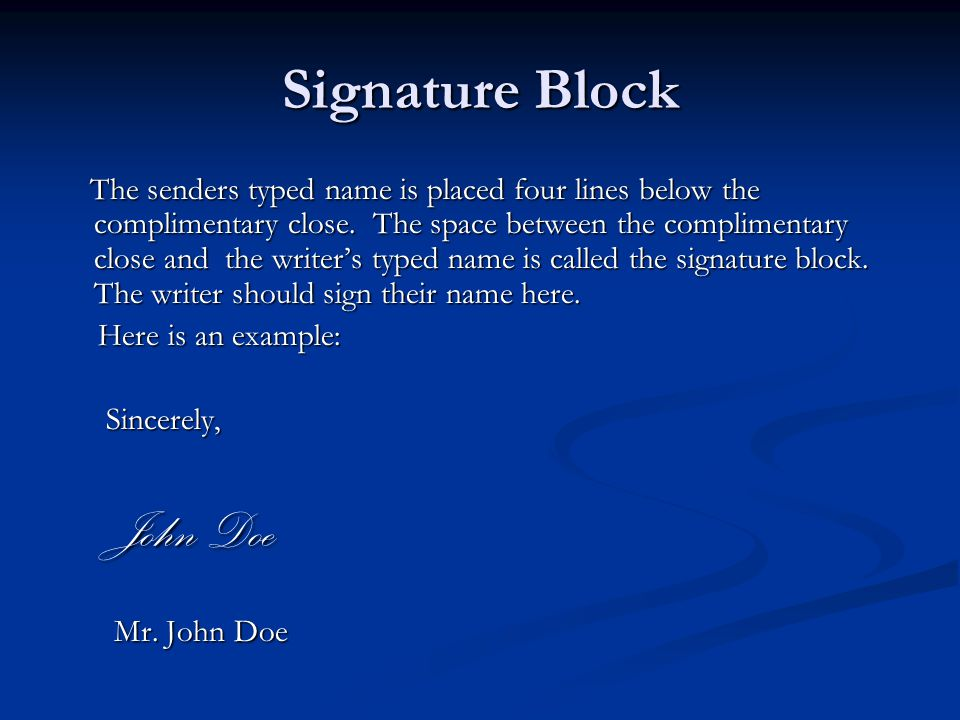 Signature Block The senders typed name is placed four lines below the complimentary close.