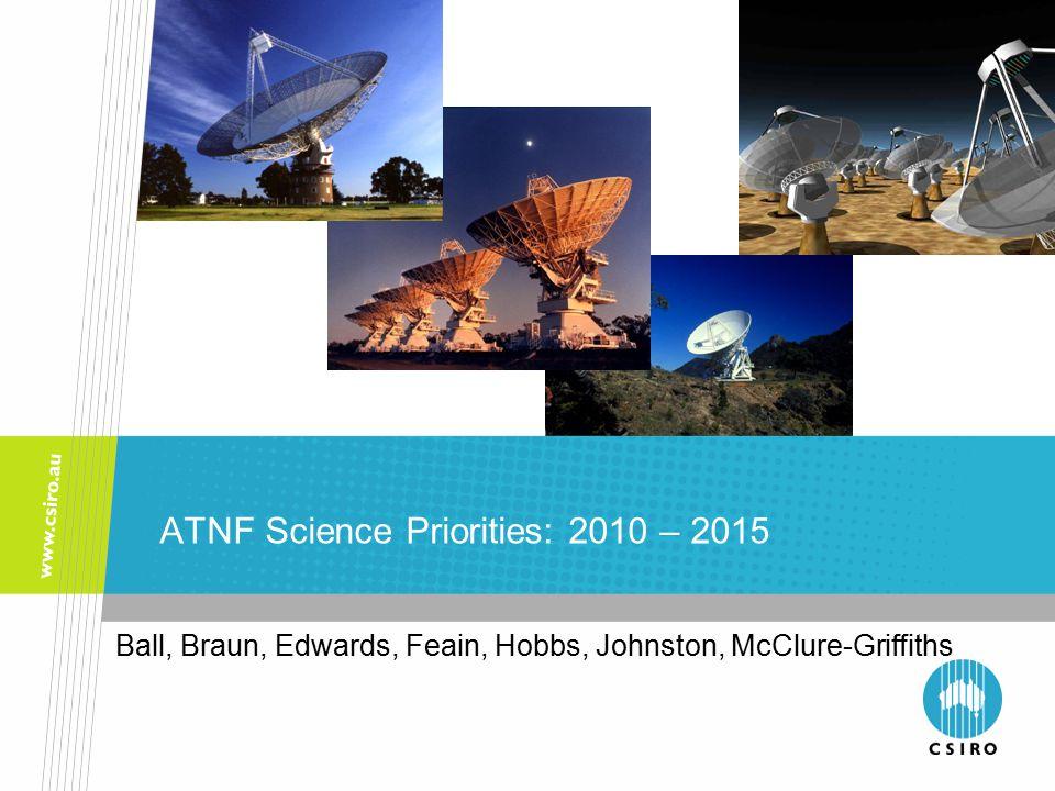 ATNF Science Priorities: 2010 – 2015 Ball, Braun, Edwards, Feain, Hobbs, Johnston, McClure-Griffiths