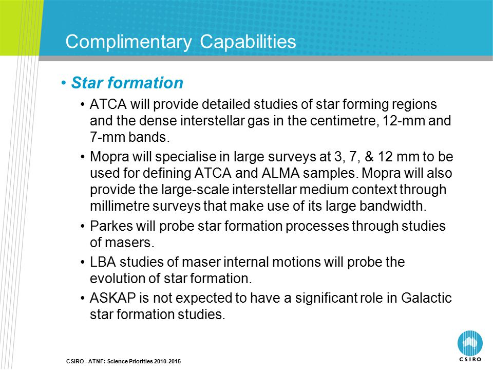 CSIRO - ATNF: Science Priorities 2010-2015 Complimentary Capabilities Star formation ATCA will provide detailed studies of star forming regions and th