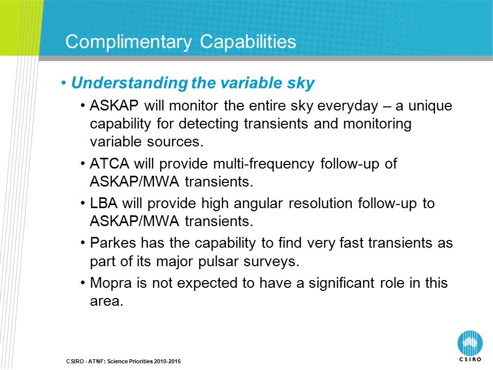 CSIRO - ATNF: Science Priorities 2010-2015 Complimentary Capabilities Understanding the variable sky ASKAP will monitor the entire sky everyday – a un
