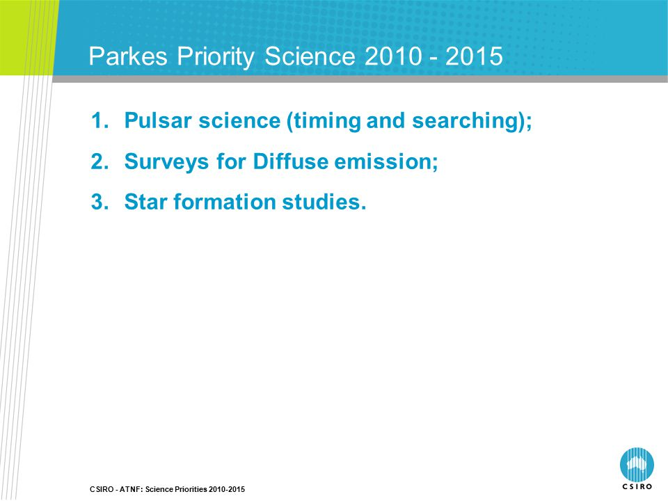 Parkes Priority Science 2010 - 2015 1.Pulsar science (timing and searching); 2.Surveys for Diffuse emission; 3.Star formation studies.