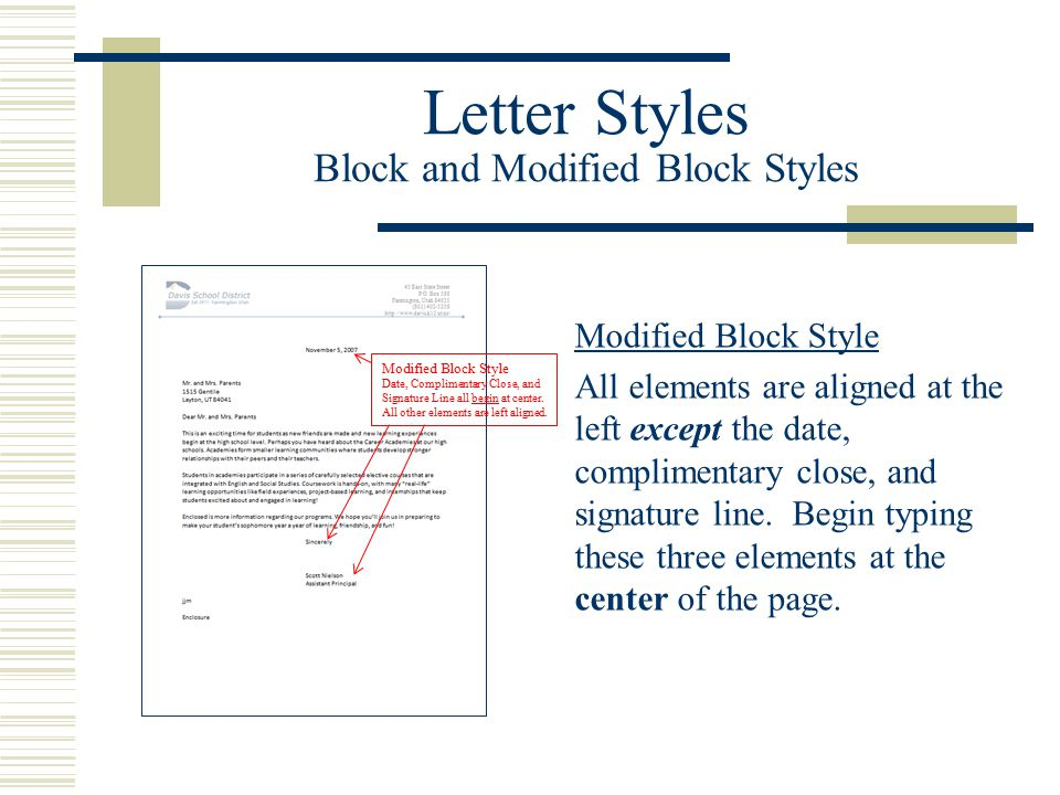 Letter Styles Block and Modified Block Styles Modified Block Style All elements are aligned at the left except the date, complimentary close, and signature line.