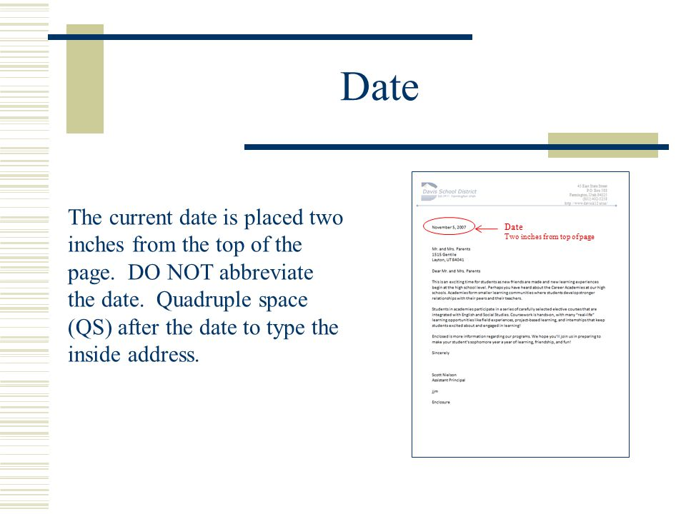 Date The current date is placed two inches from the top of the page. DO NOT abbreviate the date. Quadruple space (QS) after the date to type the insid