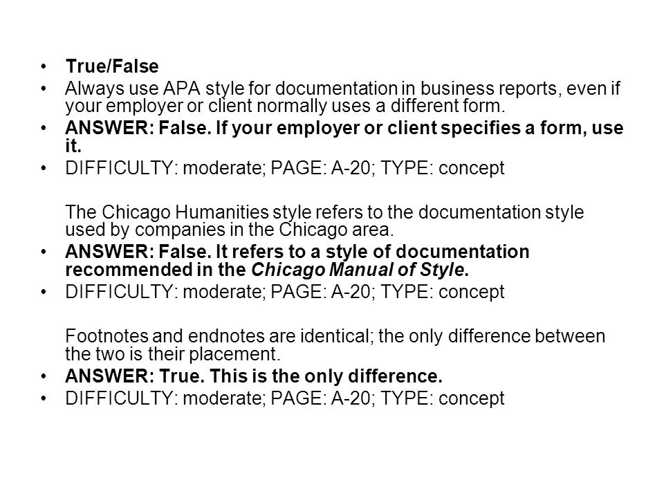 True/False Always use APA style for documentation in business reports, even if your employer or client normally uses a different form. ANSWER: False.