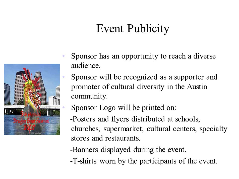Event Publicity Sponsor has an opportunity to reach a diverse audience. Sponsor will be recognized as a supporter and promoter of cultural diversity i