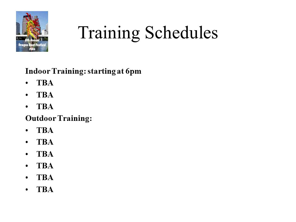 Training Schedules Indoor Training: starting at 6pm TBA Outdoor Training: TBA