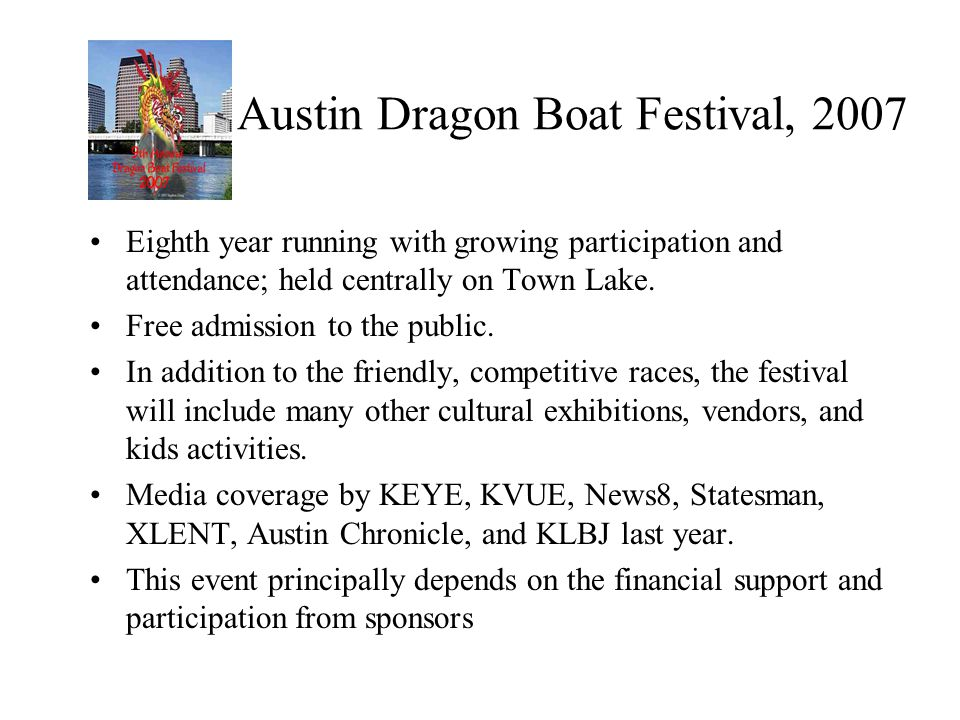 Austin Dragon Boat Festival, 2007 Eighth year running with growing participation and attendance; held centrally on Town Lake. Free admission to the pu