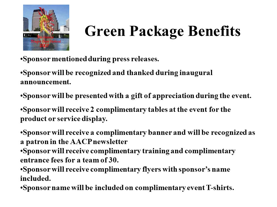 Green Package Benefits Sponsor mentioned during press releases. Sponsor will be recognized and thanked during inaugural announcement. Sponsor will be