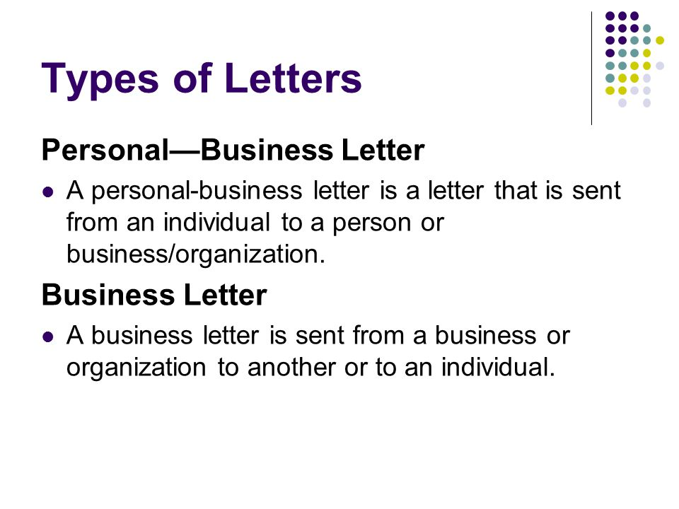 Types of Letters Personal—Business Letter A personal-business letter is a letter that is sent from an individual to a person or business/organization.