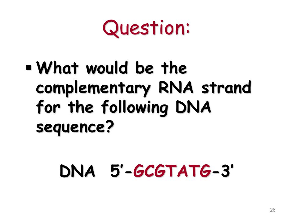 Question:  What would be the complementary RNA strand for the following DNA sequence.