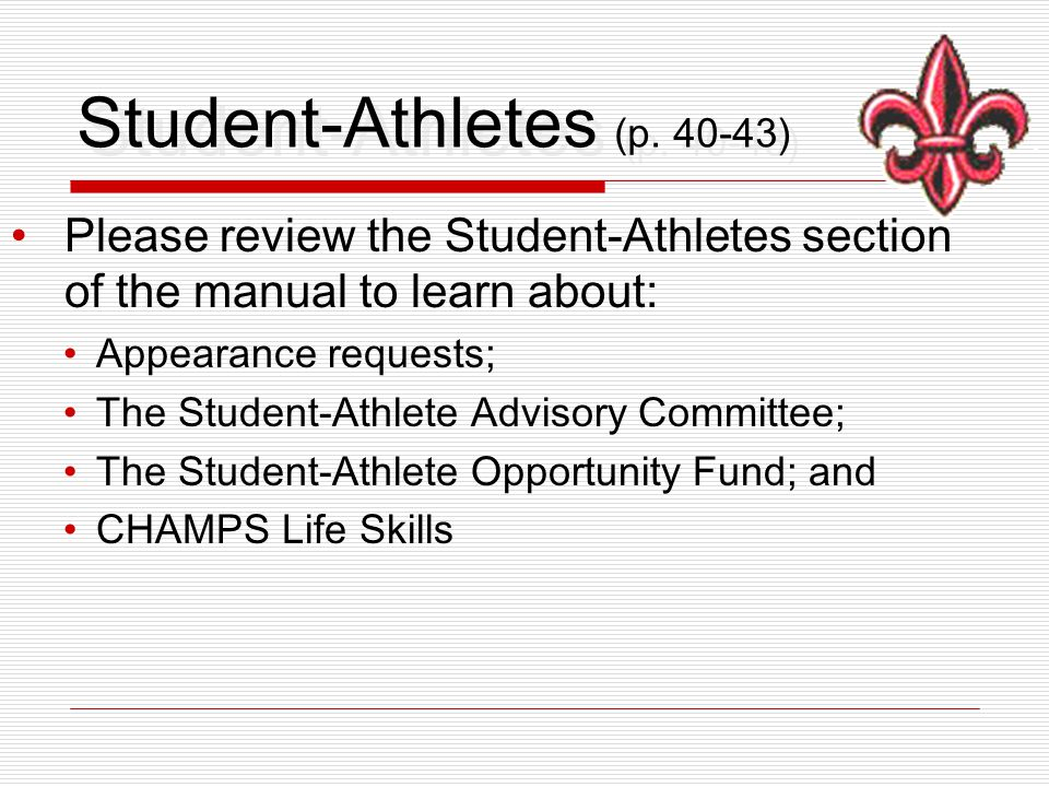 Student-Athletes (p. 40-43) Please review the Student-Athletes section of the manual to learn about: Appearance requests; The Student-Athlete Advisory