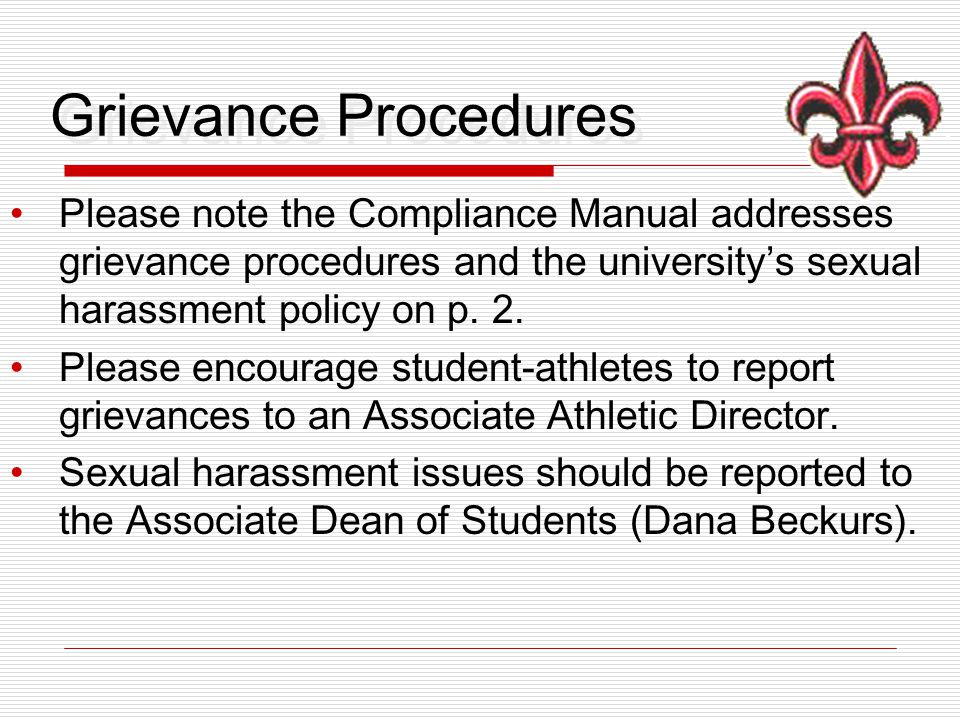 Grievance Procedures Please note the Compliance Manual addresses grievance procedures and the university's sexual harassment policy on p.